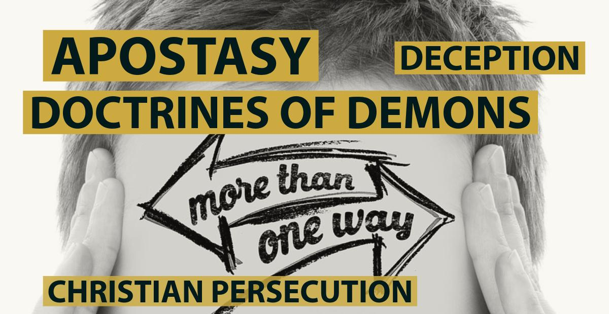 apostasy, doctrines of demons, christian persecution and false teachers