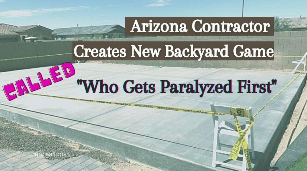Local Contractor in Arizona with 40 Years of Experience Creates New Backyard Game Called 'Who Gets Paralyzed First'