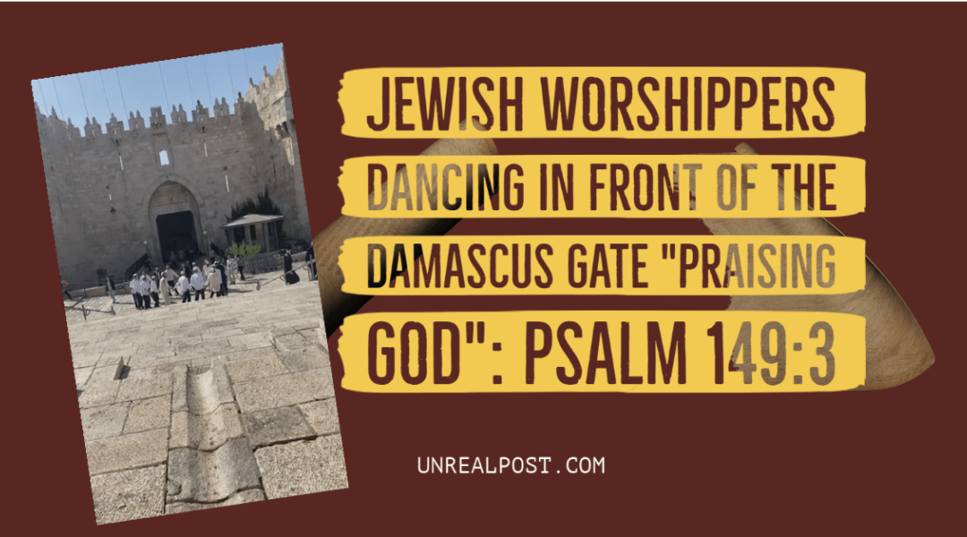 """Jewish Worshippers Dancing In Front of the Damascus Gate """"Praising God"""" in the Midst of War with Palestinian Terrorist: Psalm 149:3"""