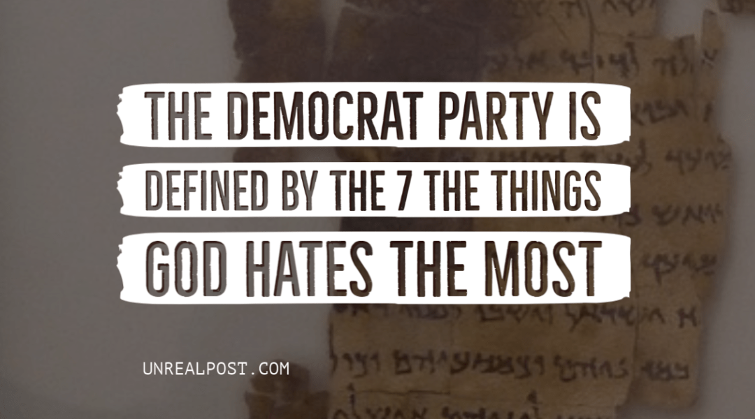 Here are the 7 things that define the Democrat party and just so happens to be the 7 things God Hates the Most