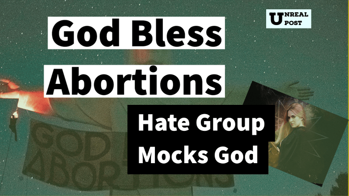 God Bless Abortions Says Hate Group Indecline as they Mock God and Worship Death