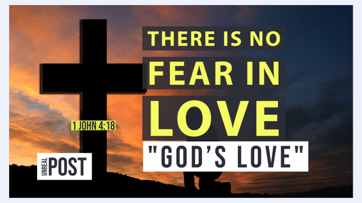 There is No Fear in Love… God's Love 1 John 4:18
